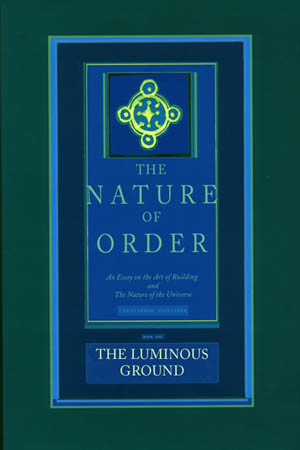 The Nature of Order Vol 4: The Luminous Ground